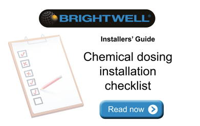 Advert: http://www.brightwell.co.uk/news/chemical-dosing-installation-checklist